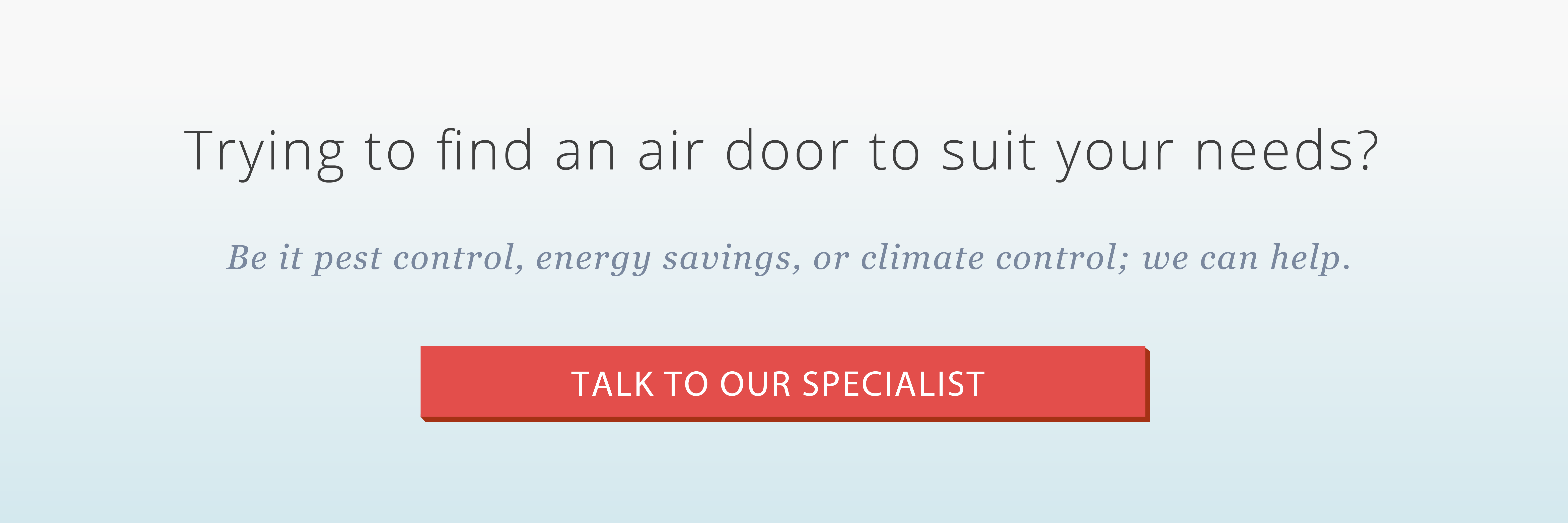 contact air door distributors to find a air curtain that suits your needs